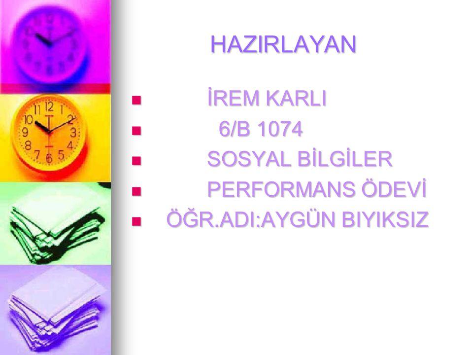 HAZIRLAYAN İREM KARLI 6/B 1074 SOSYAL BİLGİLER PERFORMANS ÖDEVİ