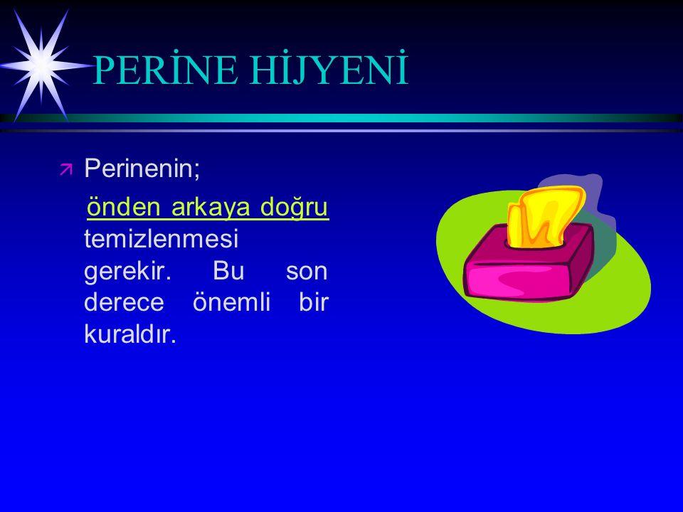 PERİNE HİJYENİ Perinenin;