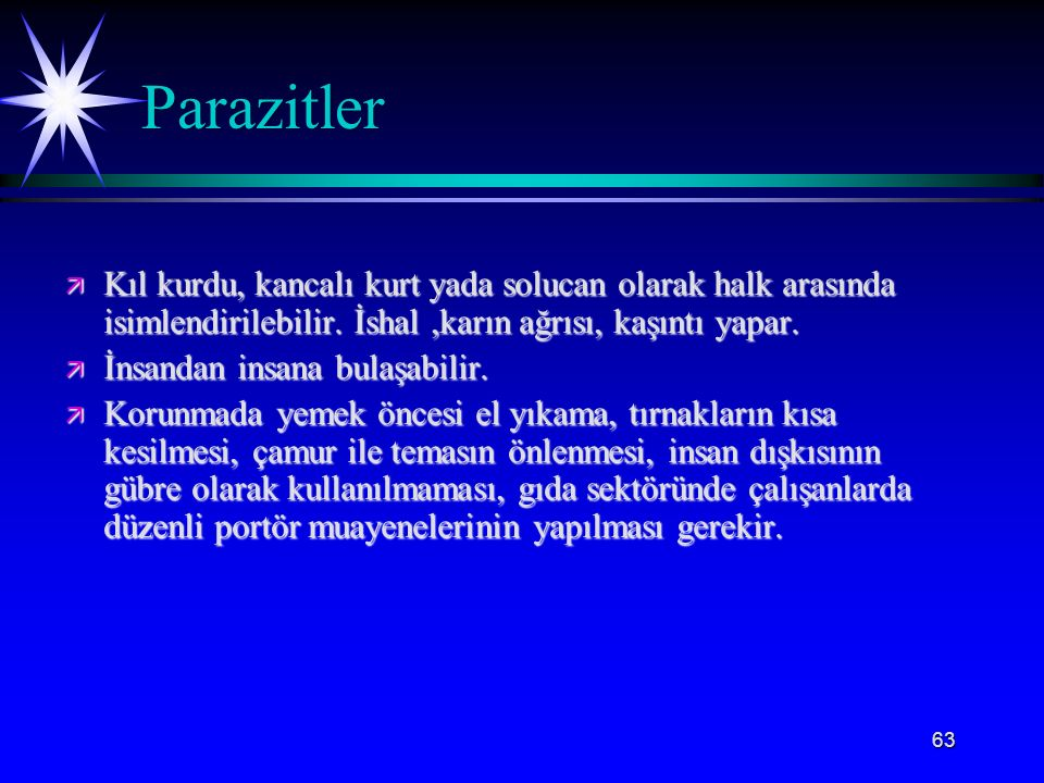 Parazitler Kıl kurdu, kancalı kurt yada solucan olarak halk arasında isimlendirilebilir. İshal ,karın ağrısı, kaşıntı yapar.
