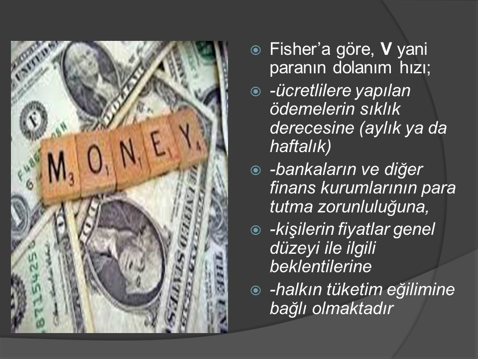 Fisher'a göre, V yani paranın dolanım hızı;