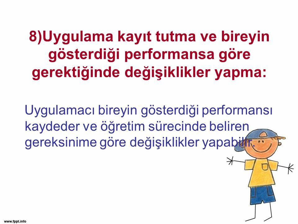 8)Uygulama kayıt tutma ve bireyin gösterdiği performansa göre gerektiğinde değişiklikler yapma: