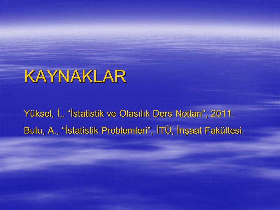 KAYNAKLAR Yüksel, İ,. İstatistik ve Olasılık Ders Notları , 2011