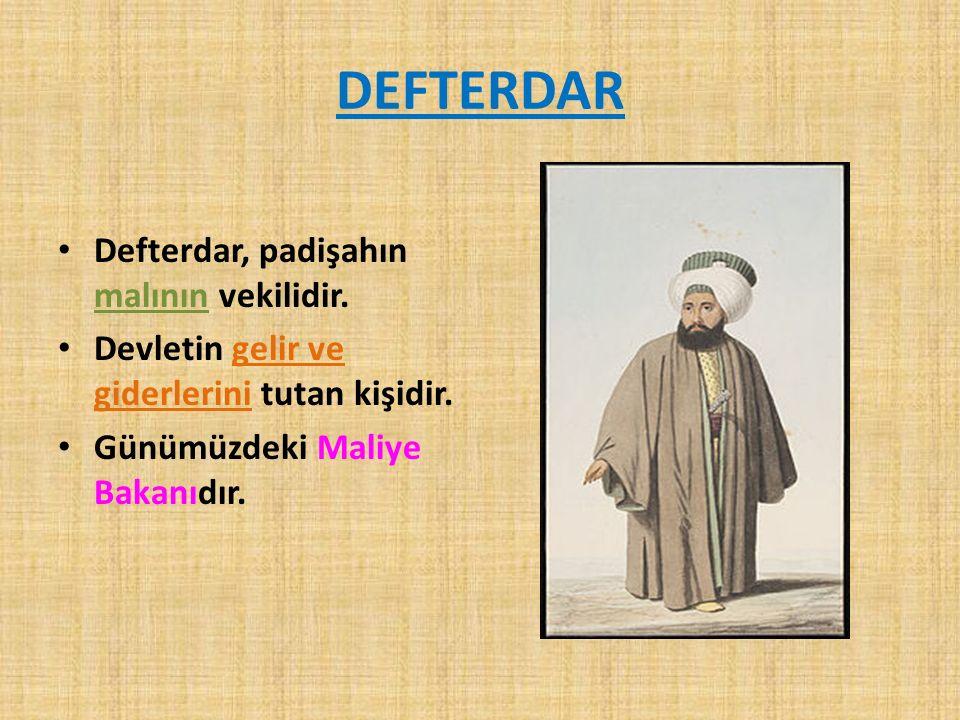 DEFTERDAR Defterdar, padişahın malının vekilidir.