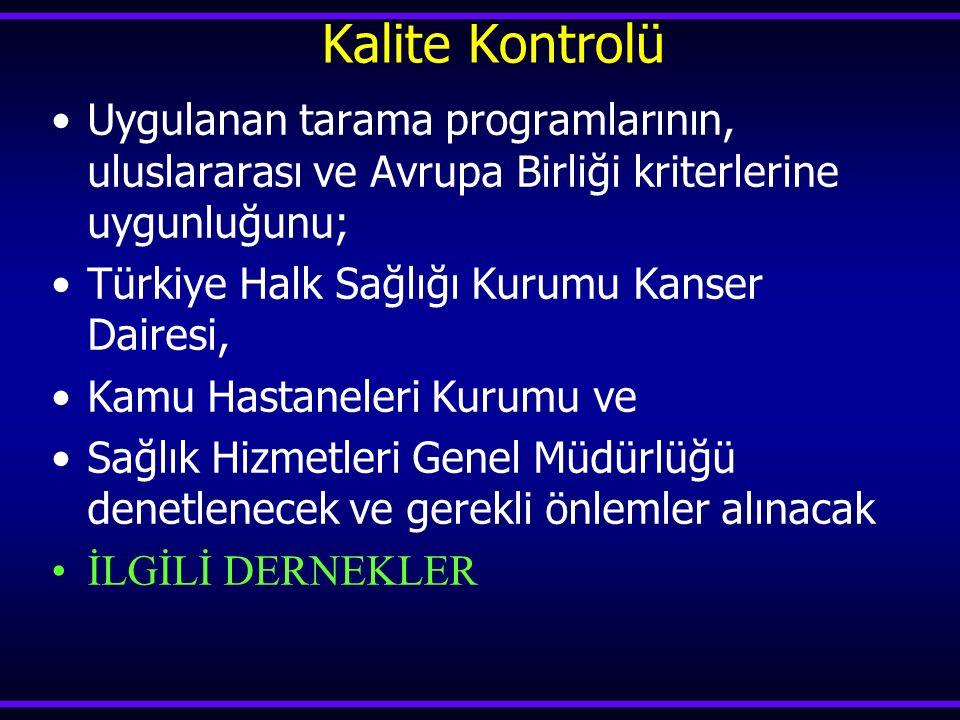 Kalite Kontrolü Uygulanan tarama programlarının, uluslararası ve Avrupa Birliği kriterlerine uygunluğunu;
