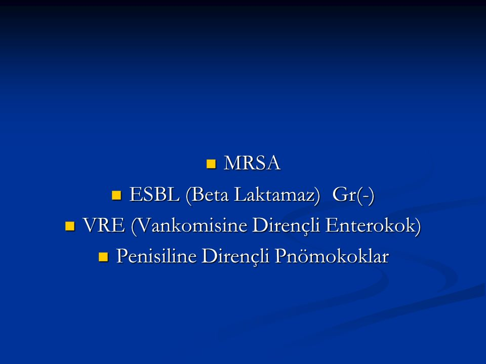 ESBL (Beta Laktamaz) Gr(-) VRE (Vankomisine Dirençli Enterokok)
