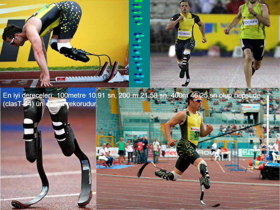 oscar pistorius En iyi dereceleri: 100metre 10.91 sn, 200 m 21.58 sn, 400m 46.25 sn olup hepsi de (clasT-44) ün dünya rekorudur.