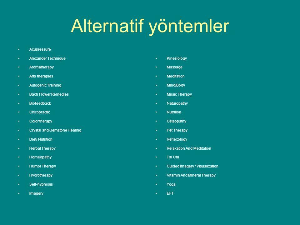 Alternatif yöntemler Acupressure. Alexander Technique. Aromatherapy. Arts therapies. Autogenic Training.