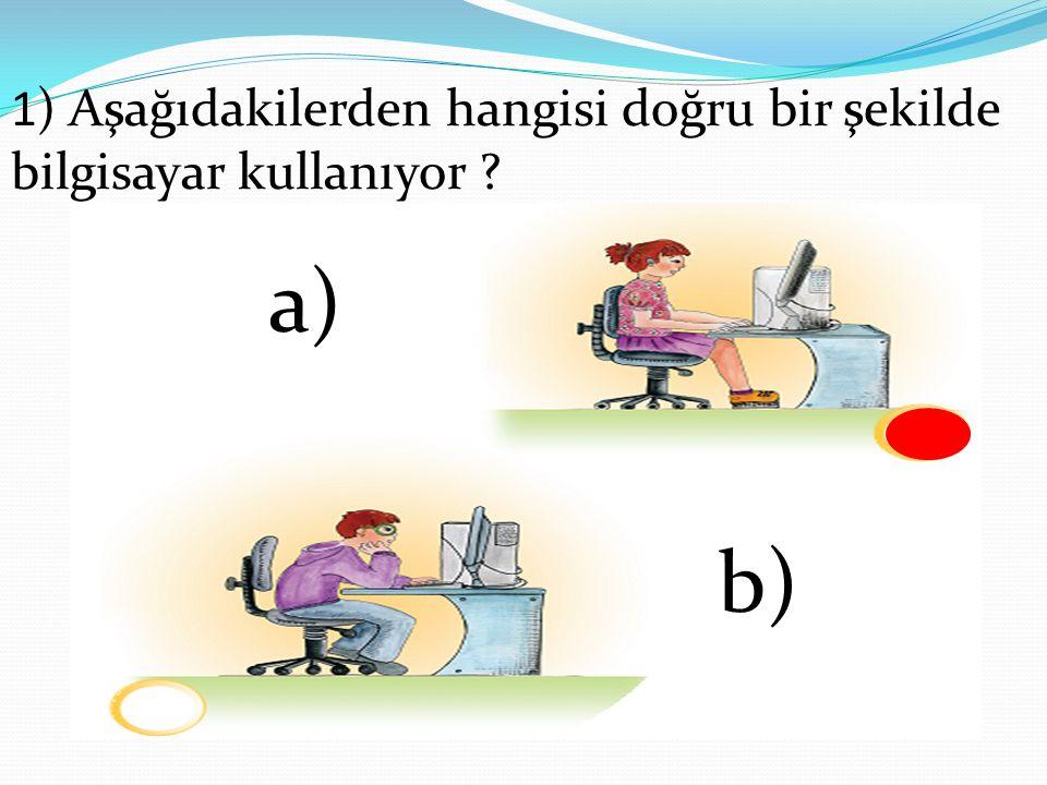 1) Aşağıdakilerden hangisi doğru bir şekilde bilgisayar kullanıyor