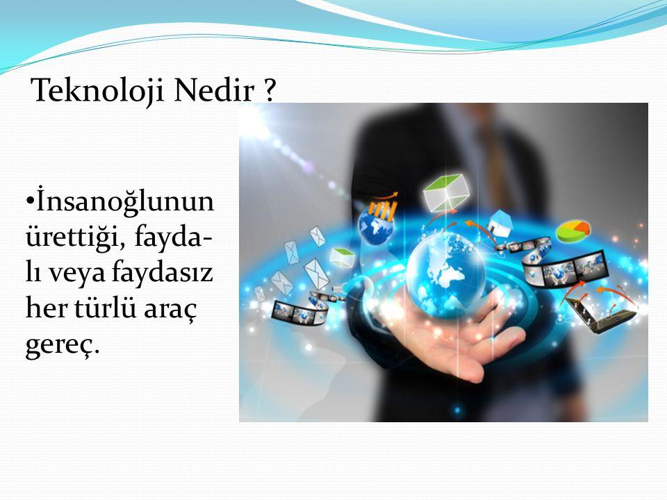 Teknoloji Nedir İnsanoğlunun ürettiği, fayda-