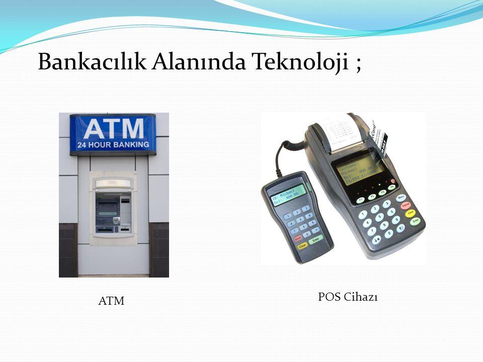 Bankacılık Alanında Teknoloji ;