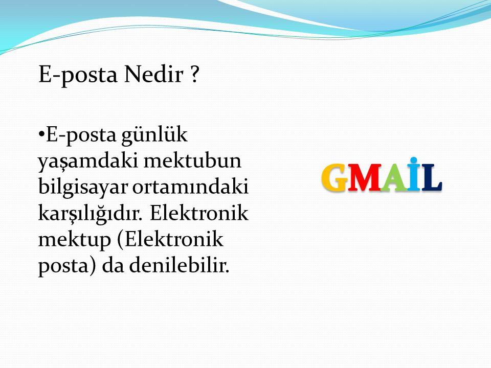 E-posta Nedir E-posta günlük yaşamdaki mektubun bilgisayar ortamındaki karşılığıdır. Elektronik mektup (Elektronik posta) da denilebilir.
