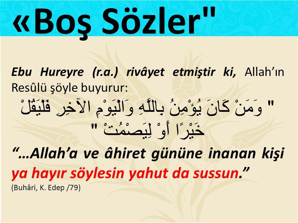 «Boş Sözler Ebu Hureyre (r.a.) rivâyet etmiştir ki, Allah'ın Resûlü şöyle buyurur:
