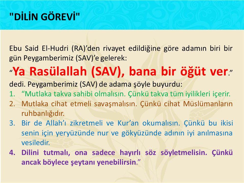 DİLİN GÖREVİ Ebu Said El-Hudri (RA)'den rivayet edildiğine göre adamın biri bir gün Peygamberimiz (SAV)'e gelerek: