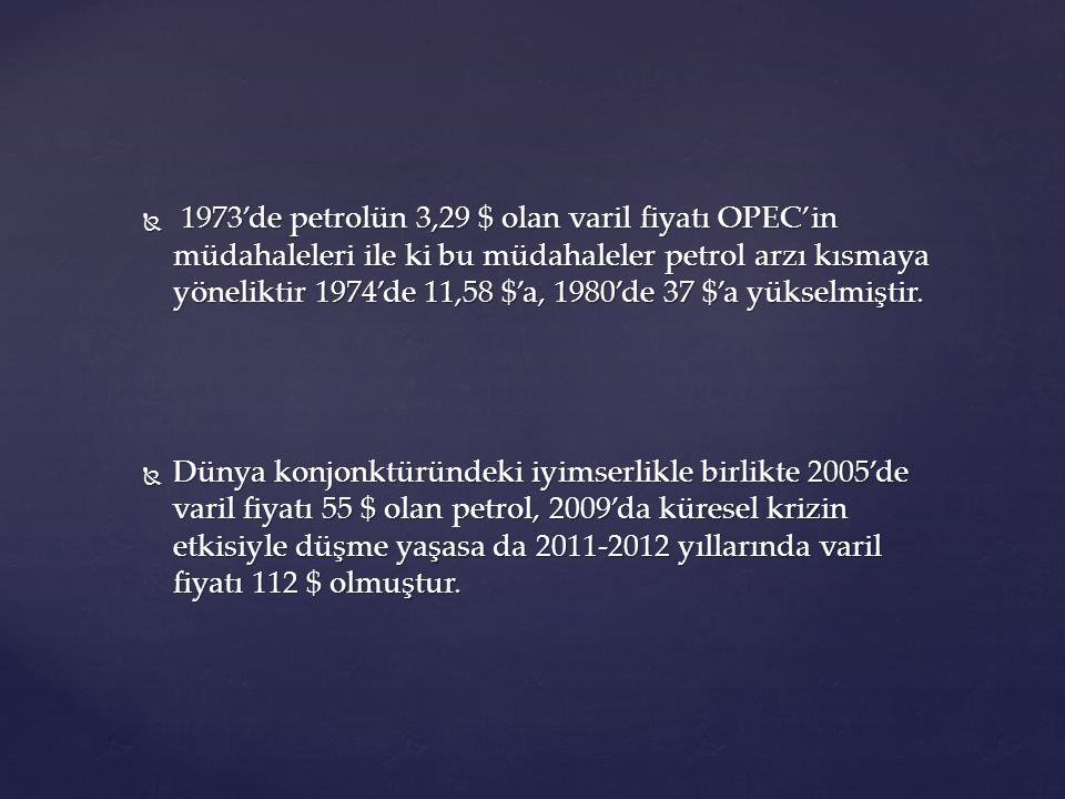 1973'de petrolün 3,29 $ olan varil fiyatı OPEC'in müdahaleleri ile ki bu müdahaleler petrol arzı kısmaya yöneliktir 1974'de 11,58 $'a, 1980'de 37 $'a yükselmiştir.