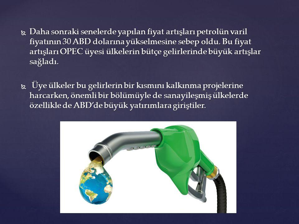 Daha sonraki senelerde yapılan fiyat artışları petrolün varil fiyatının 30 ABD dolarına yükselmesine sebep oldu. Bu fiyat artışları OPEC üyesi ülkelerin bütçe gelirlerinde büyük artışlar sağladı.