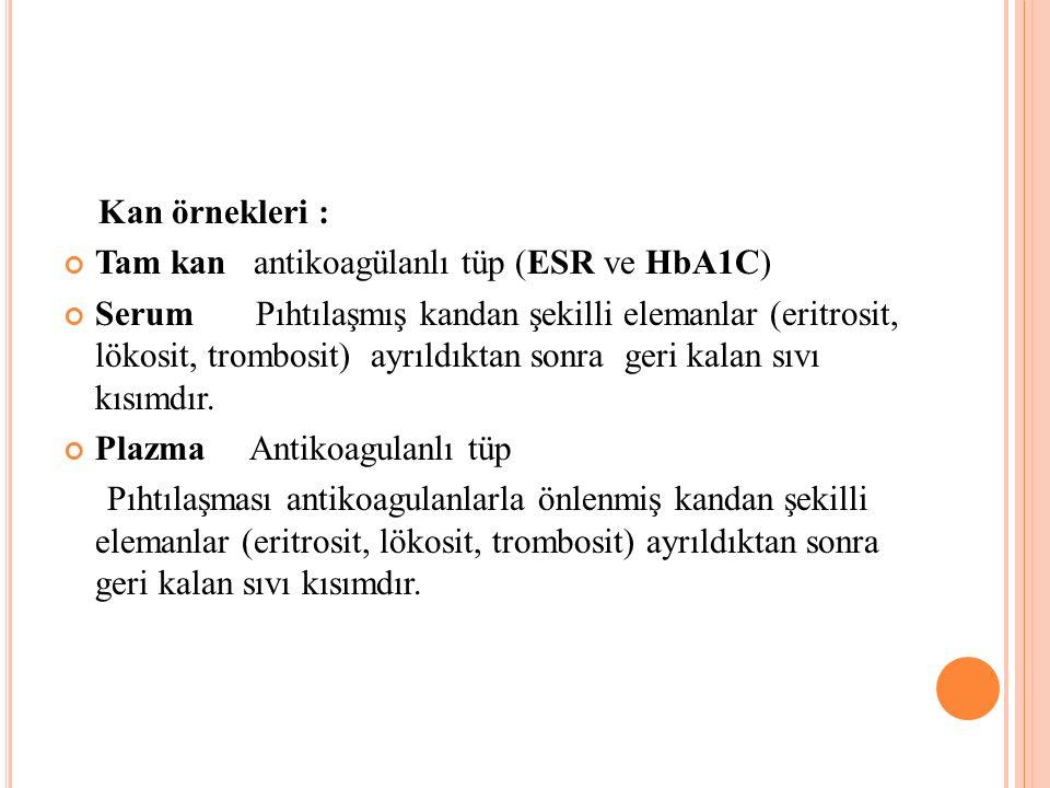 Kan örnekleri : Tam kan antikoagülanlı tüp (ESR ve HbA1C)