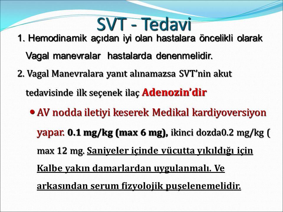SVT - Tedavi 1. Hemodinamik açıdan iyi olan hastalara öncelikli olarak Vagal manevralar hastalarda denenmelidir.