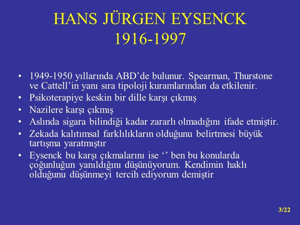 HANS JÜRGEN EYSENCK 1916-1997 1949-1950 yıllarında ABD'de bulunur. Spearman, Thurstone ve Cattell'in yanı sıra tipoloji kuramlarından da etkilenir.