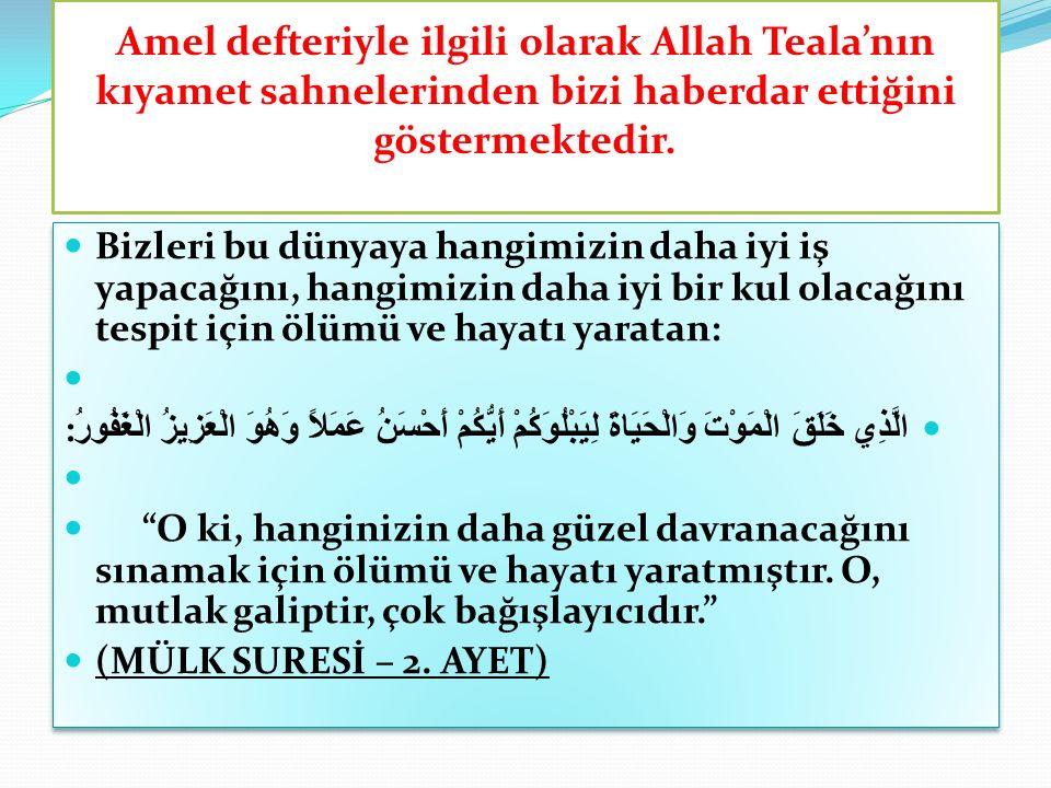 Amel defteriyle ilgili olarak Allah Teala'nın kıyamet sahnelerinden bizi haberdar ettiğini göstermektedir.