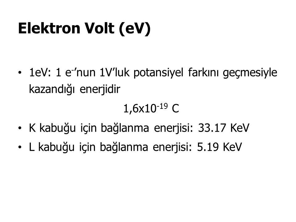 Elektron Volt (eV) 1eV: 1 e-'nun 1V'luk potansiyel farkını geçmesiyle kazandığı enerjidir. 1,6x10-19 C.