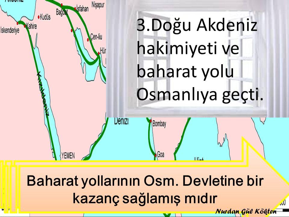 3.Doğu Akdeniz hakimiyeti ve baharat yolu Osmanlıya geçti.