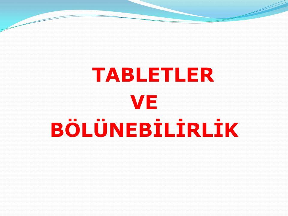 TABLETLER VE BÖLÜNEBİLİRLİK