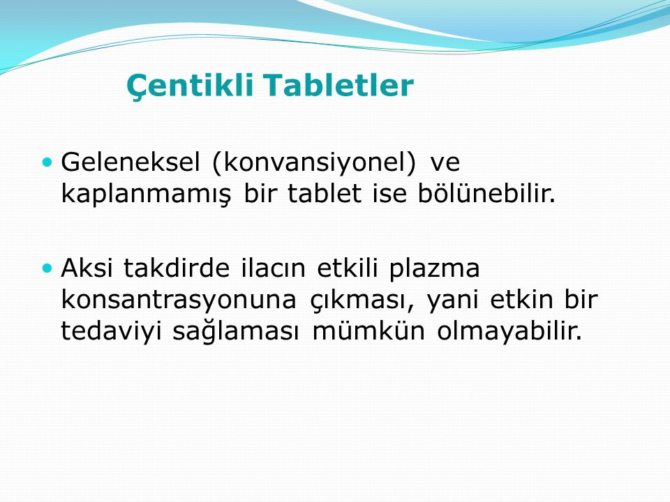 Çentikli Tabletler Geleneksel (konvansiyonel) ve kaplanmamış bir tablet ise bölünebilir.