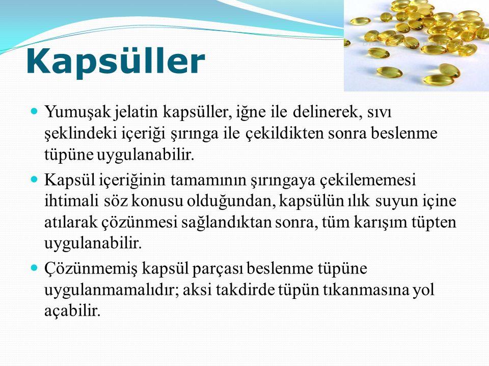 Kapsüller Yumuşak jelatin kapsüller, iğne ile delinerek, sıvı şeklindeki içeriği şırınga ile çekildikten sonra beslenme tüpüne uygulanabilir.