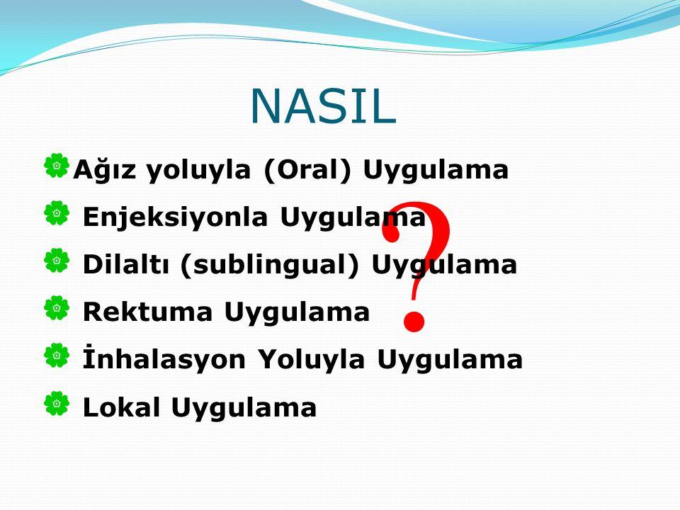 NASIL Ağız yoluyla (Oral) Uygulama Enjeksiyonla Uygulama