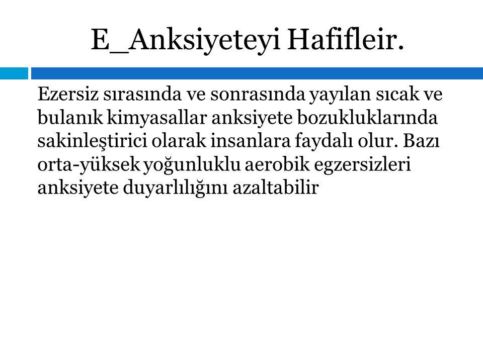 E_Anksiyeteyi Hafifleir.