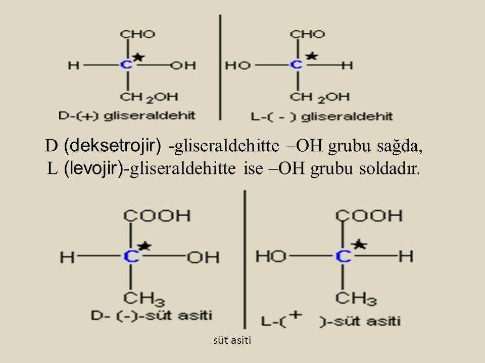 D (deksetrojir) -gliseraldehitte –OH grubu sağda, L (levojir)-gliseraldehitte ise –OH grubu soldadır.