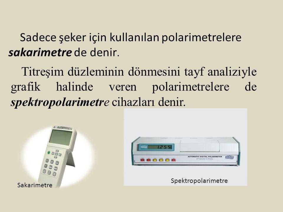 Sadece şeker için kullanılan polarimetrelere sakarimetre de denir.