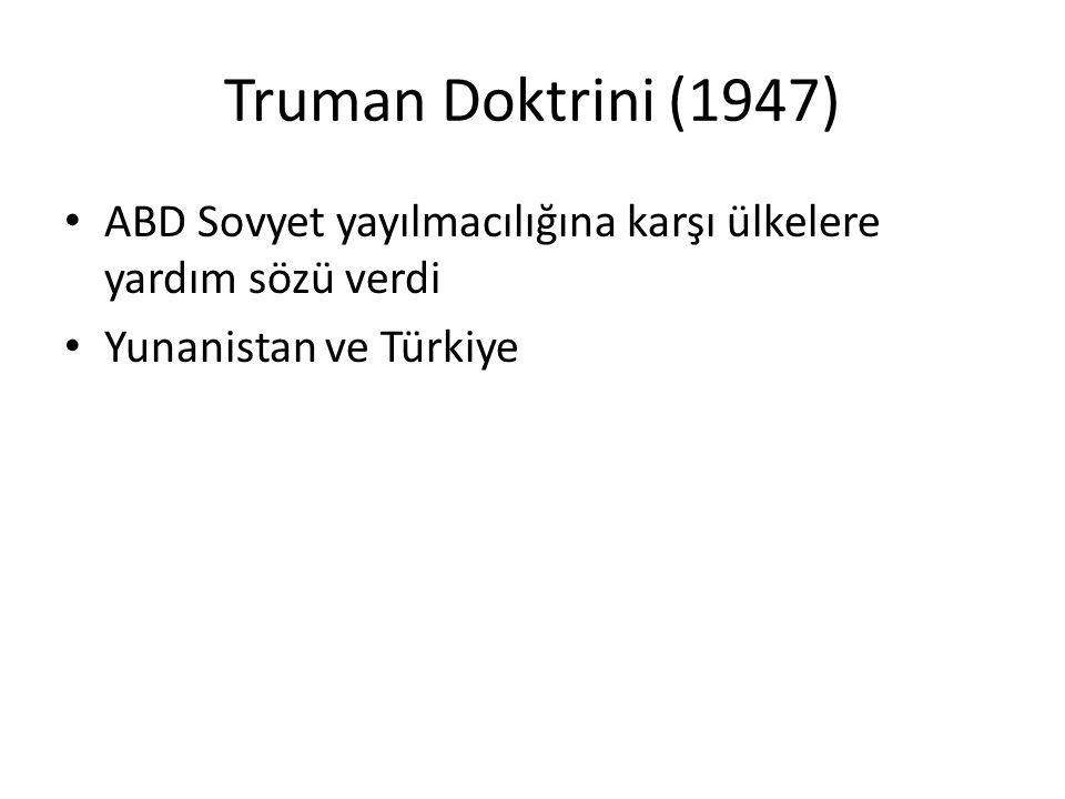 Truman Doktrini (1947) ABD Sovyet yayılmacılığına karşı ülkelere yardım sözü verdi.