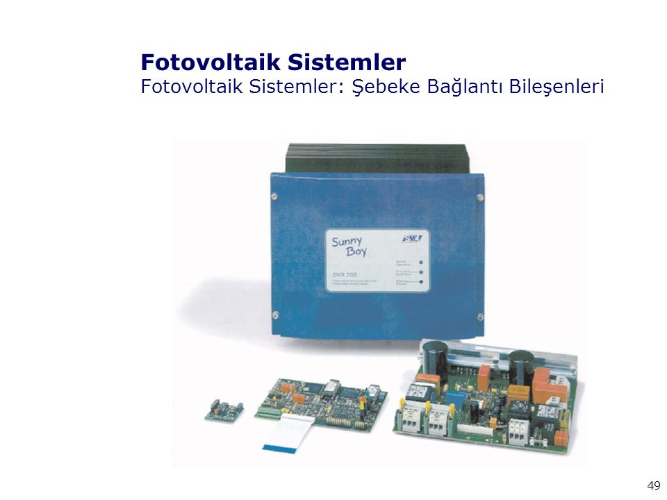 Fotovoltaik Sistemler Fotovoltaik Sistemler: Şebeke Bağlantı Bileşenleri