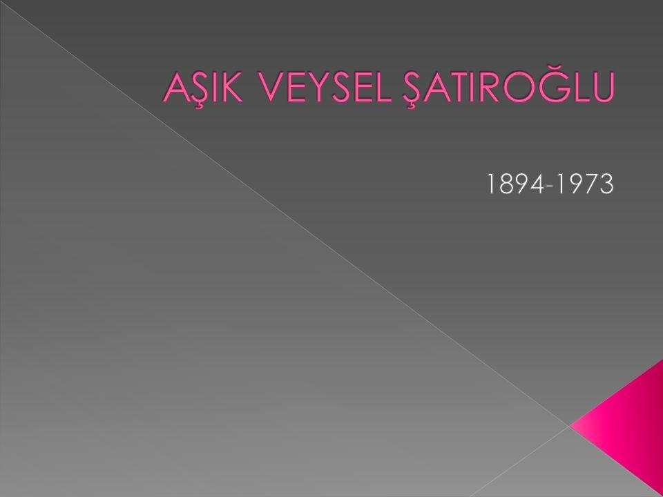 AŞIK VEYSEL ŞATIROĞLU 1894-1973