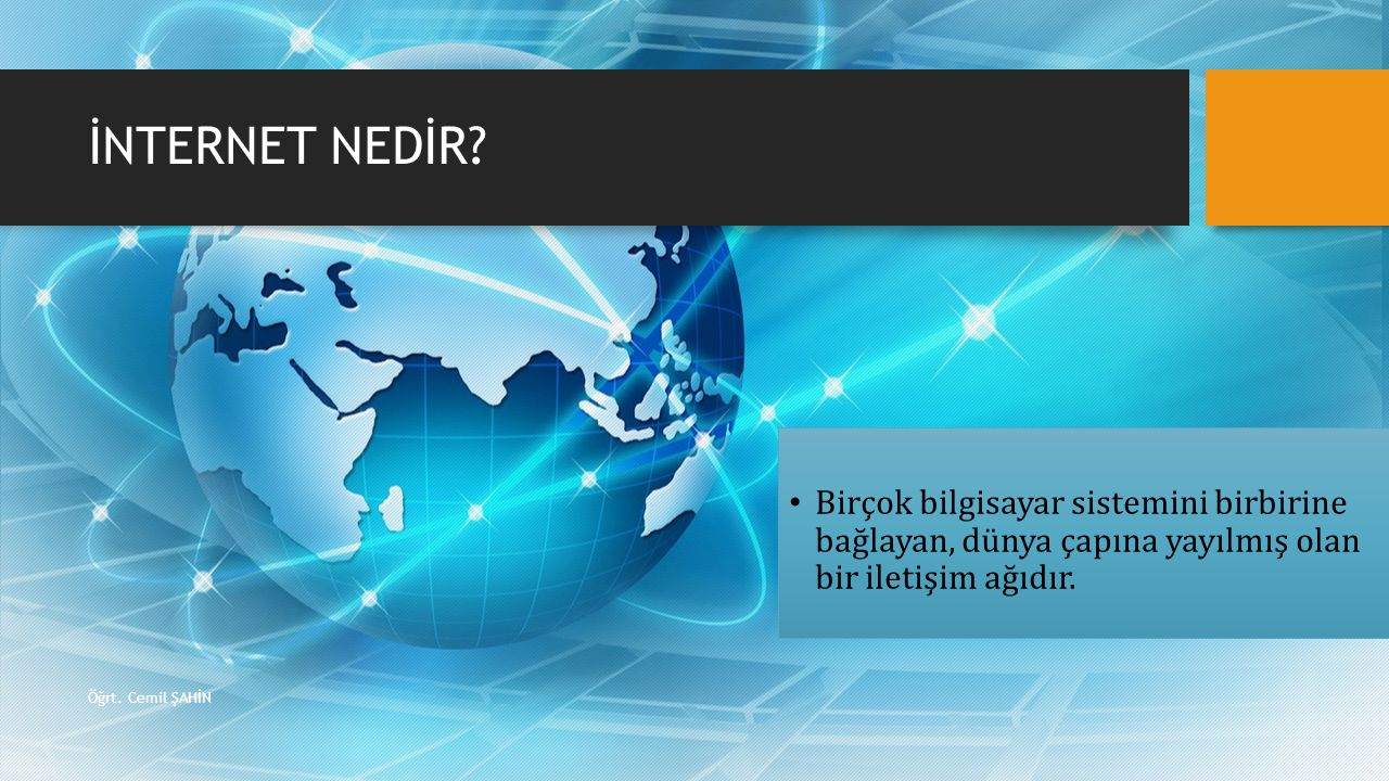 İNTERNET NEDİR Birçok bilgisayar sistemini birbirine bağlayan, dünya çapına yayılmış olan bir iletişim ağıdır.