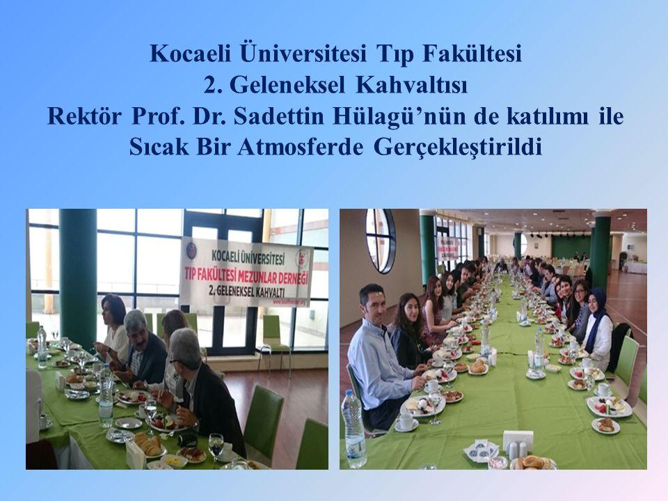 Kocaeli Üniversitesi Tıp Fakültesi 2. Geleneksel Kahvaltısı Rektör Prof. Dr. Sadettin Hülagü'nün de katılımı ile Sıcak Bir Atmosferde Gerçekleştirildi