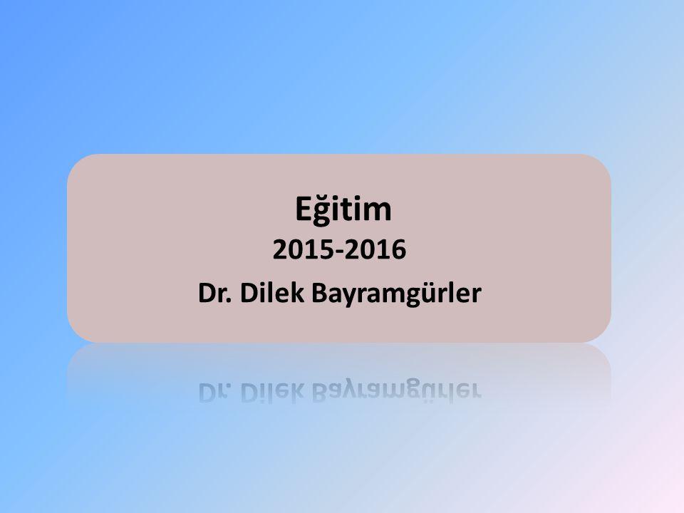 Eğitim 2015-2016 Dr. Dilek Bayramgürler