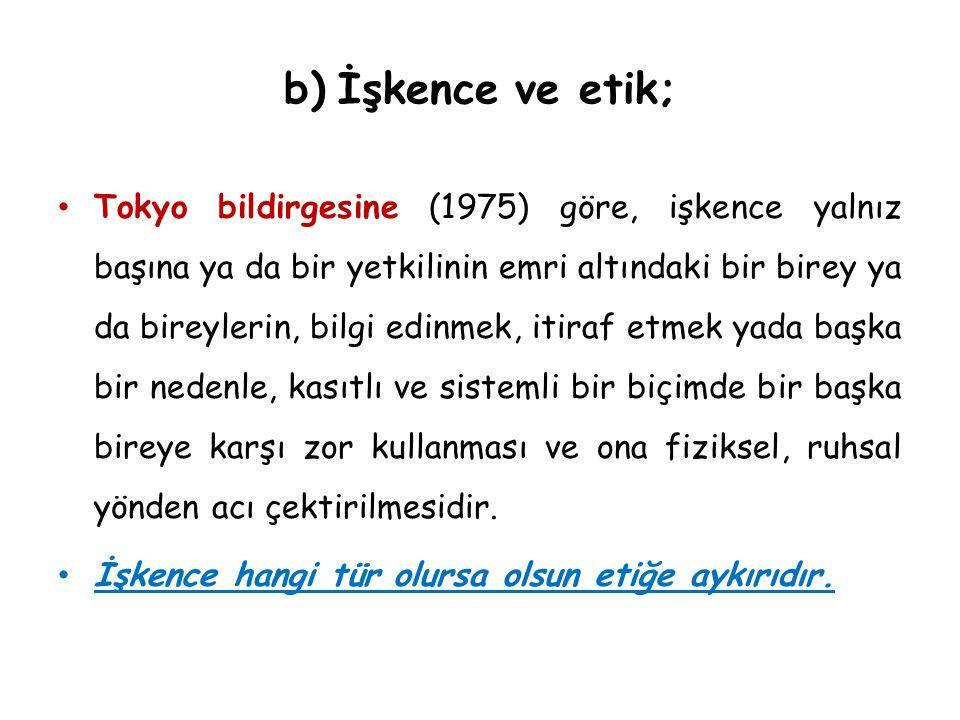 b) İşkence ve etik;