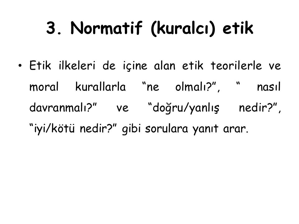 3. Normatif (kuralcı) etik