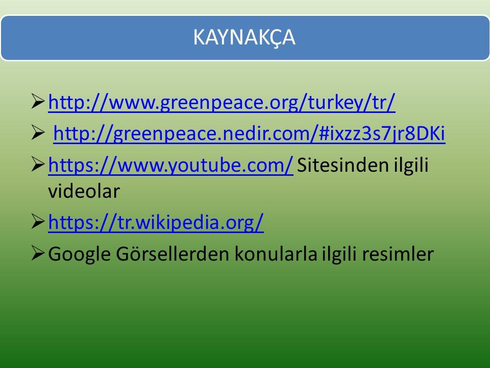 KAYNAKÇA http://www.greenpeace.org/turkey/tr/