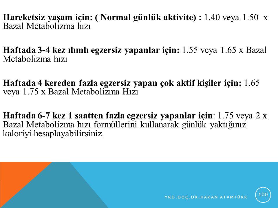 Hareketsiz yaşam için: ( Normal günlük aktivite) : 1. 40 veya 1