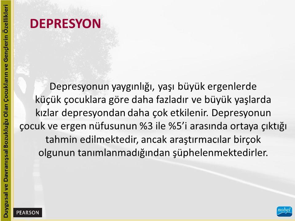 DEPRESYON Depresyonun yaygınlığı, yaşı büyük ergenlerde
