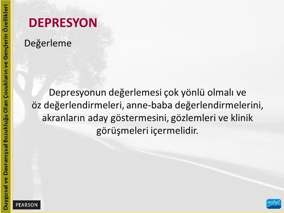 DEPRESYON Değerleme Depresyonun değerlemesi çok yönlü olmalı ve
