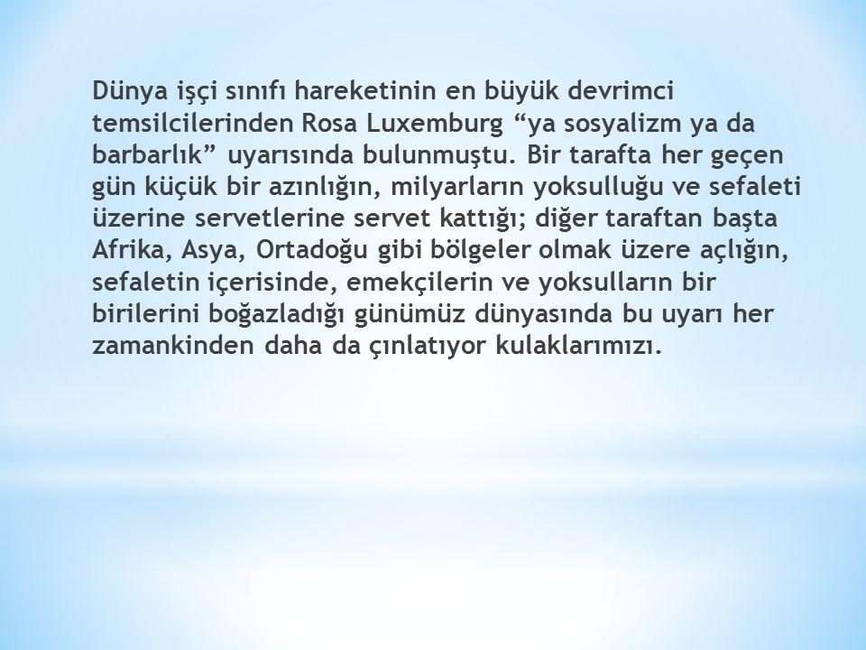 Dünya işçi sınıfı hareketinin en büyük devrimci temsilcilerinden Rosa Luxemburg ya sosyalizm ya da barbarlık uyarısında bulunmuştu.