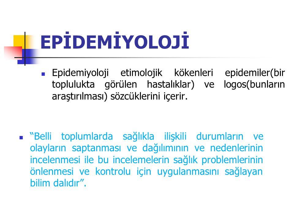 EPİDEMİYOLOJİ Epidemiyoloji etimolojik kökenleri epidemiler(bir toplulukta görülen hastalıklar) ve logos(bunların araştırılması) sözcüklerini içerir.
