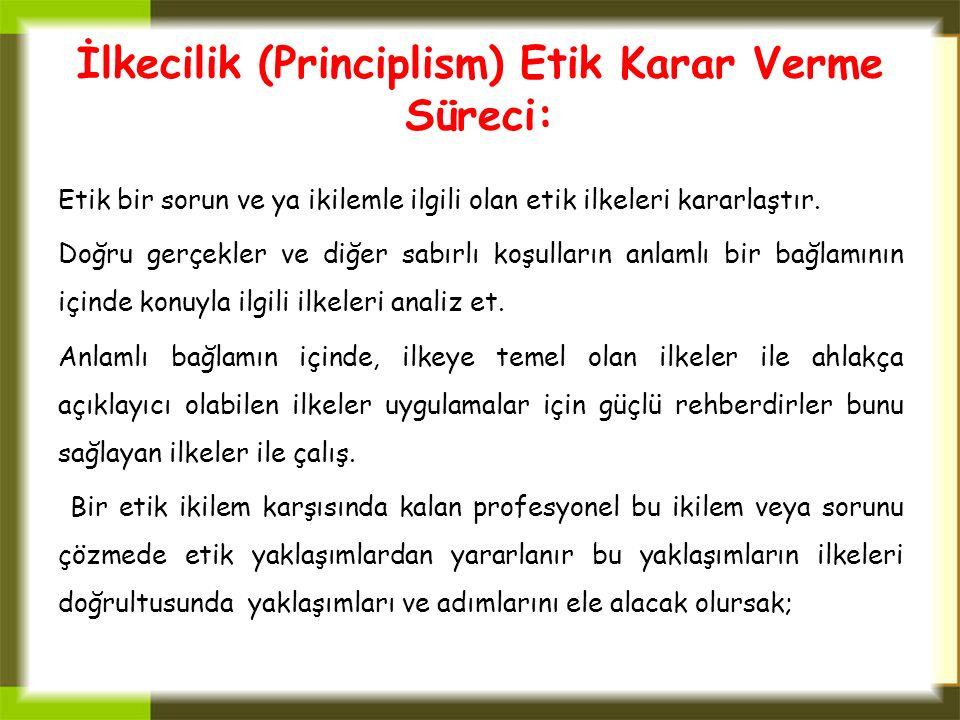 İlkecilik (Principlism) Etik Karar Verme Süreci: