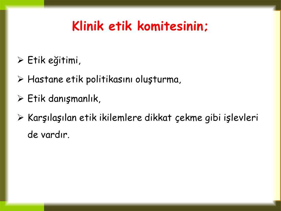 Klinik etik komitesinin;