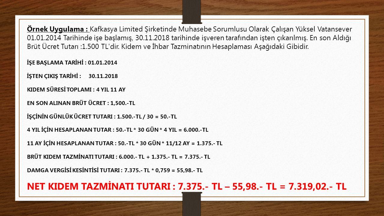 NET KIDEM TAZMİNATI TUTARI : 7.375.- TL – 55,98.- TL = 7.319,02.- TL