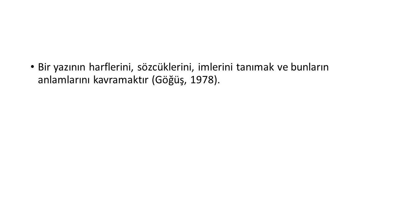Bir yazının harflerini, sözcüklerini, imlerini tanımak ve bunların anlamlarını kavramaktır (Göğüş, 1978).